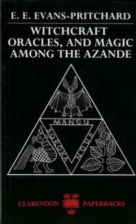 Witchcraft, Oracles and Magic Among the Azande by E. E. Evans-Pritchard & Eva Gillies