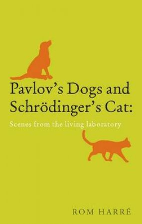 Pavlov's Dogs and Schrodinger's Cat by Rom Harre