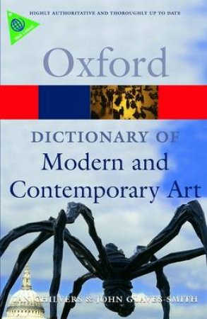 A Dictionary of Modern and Contemporary Art by Ian Chilvers & John Glaves-smith