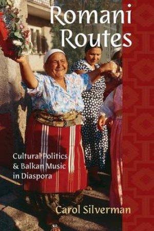Romani Routes by Carol Silverman