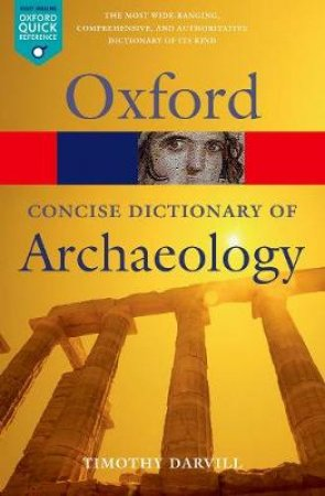 The Concise Oxford Dictionary of Archaeology by Timothy Darvill