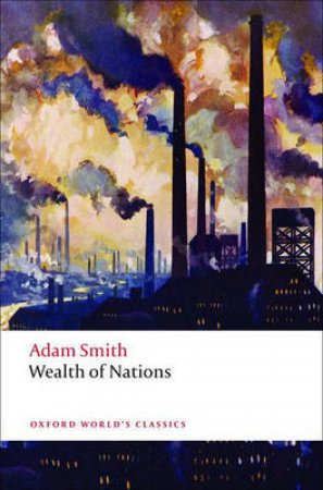 An Inquiry into the Nature and Causes of the Wealth of Nations by Adam Smith & Kathryn Sutherland