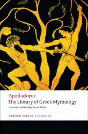 The Library of Greek Mythology by Apollodorus & Robin Hard