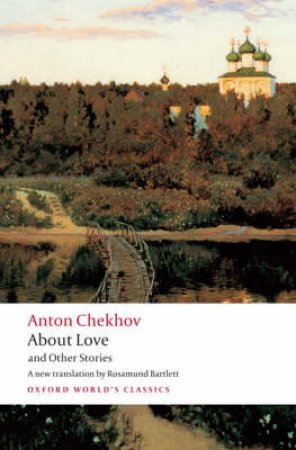 About Love and Other Stories by Anton Pavlovich Chekhov & Rosamund Bartlett