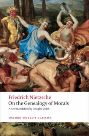 On the Genealogy of Morals by Friedrich Wilhelm Nietzsche & Douglas Smith