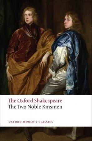 The Two Noble Kinsmen by William Shakespeare & John Fletcher & Eugene M. Waith