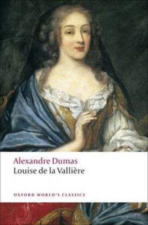 Louise De La Valliere by Alexandre Dumas & David Coward