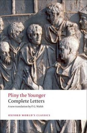 Complete Letters by the Younger Pliny & P. G. Walsh