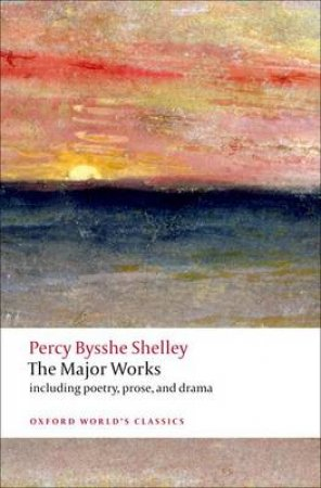 The Major Works by Percy Bysshe Shelley & Zachary Leader & Michael O'Neill