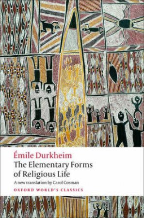 The Elementary Forms of Religious Life by Emile Durkheim & Carol Cosman & Mark S. Cladis