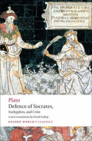 Defence of Socrates, Euthyphro, Crito by Plato & David Gallop