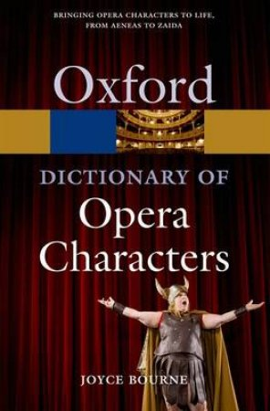 A Dictionary of Opera Characters by Joyce Bourne