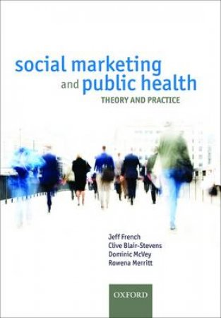 Social Marketing and Public Health by Jeff French & Clive Blair-stevens & Dominic Mcvey & Rowena Merritt