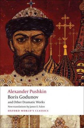 Boris Godunov and Other Dramatic Works by Aleksandr Sergeevich Pushkin & James E. Falen & Caryl Emerson