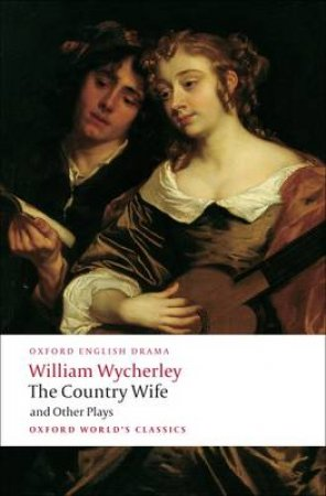The Country Wife and Other Plays by William Wycherley & Peter Dixon