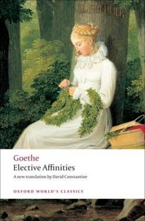 Elective Affinities by Johann Wolfgang Von Goethe & David Constantine