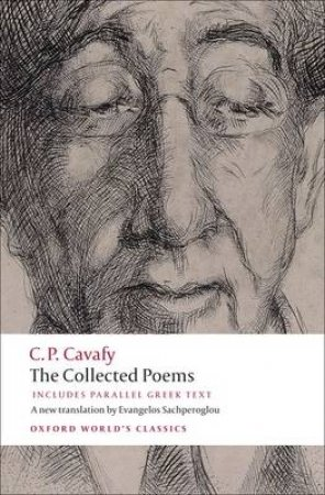 The Collected Poems by C. P. Cavafy & Evangelos Sachperoglou & Anthony Hirst & Peter MacKridge