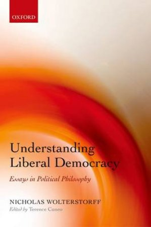 Understanding Liberal Democracy by Nicholas Wolterstorff & Terence Cuneo