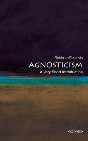 Agnosticism by Robin Le Poidevin