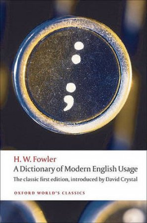 A Dictionary of Modern English Usage by H. W. Fowler & David Crystal