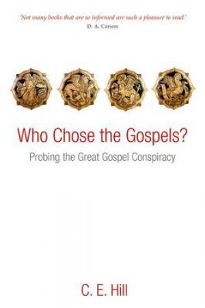 Who Chose the Gospels? by C. E. Hill