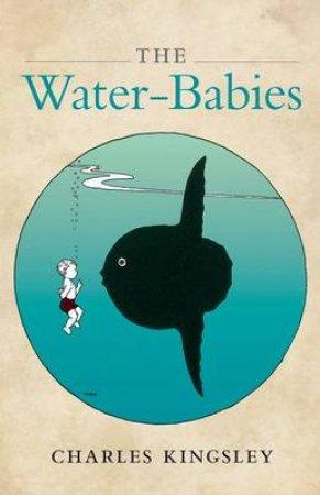 The Water-Babies by Charles Kingsley & Brian Alderson & Robert Douglas-Fairhurst