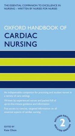 Oxford Handbook of Cardiac Nursing by Kate Olson