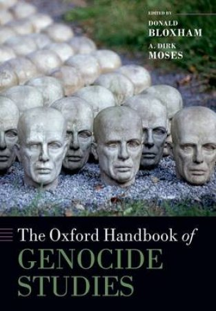 The Oxford Handbook of Genocide Studies by Donald Bloxham & A. Dirk Moses