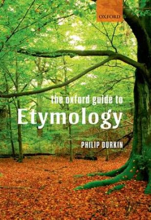 The Oxford Guide to Etymology by Philip Durkin