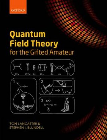 Quantum Field Theory for the Gifted Amateur by Tom Lancaster & Stephen J. Blundell