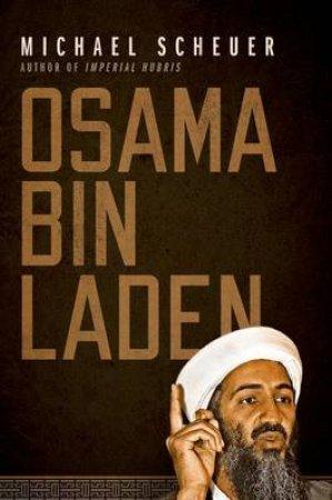 Osama bin Laden by Michael Scheuer