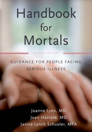 Handbook for Mortals by Joanne Lynn & Joan Harrold & Janice Lynn Schuster