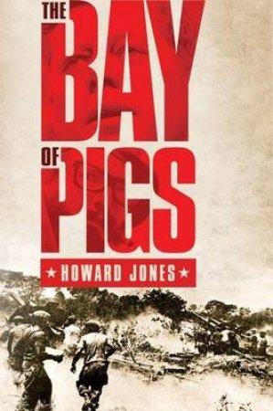 The Bay of Pigs by Howard Jones