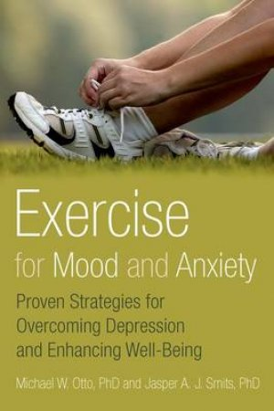 Exercise for Mood and Anxiety by Michael W. Otto & Jasper A. J. Smits