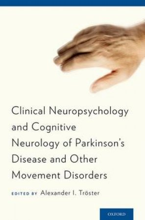 Clinical Neuropsychology and Cognitive Neurology of Parkinson's Disease and Other Movement Disorders by Alexander I. Troster