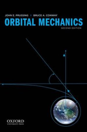 Orbital Mechanics by John E. Prussing & Bruce A. Conway