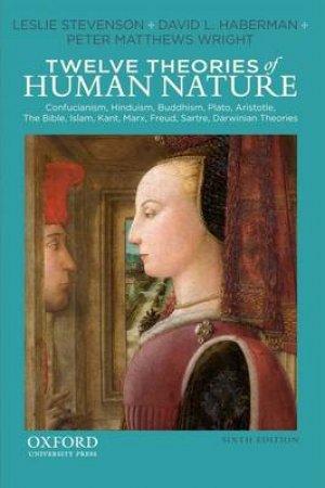 Twelve Theories of Human Nature by Leslie Stevenson & David L. Haberman & Peter Matthews Wright
