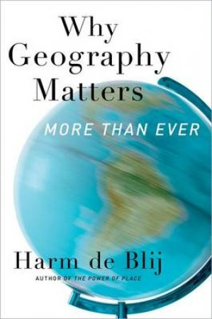 Why Geography Matters by Harm J. De Blij