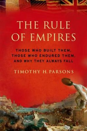 The Rule of Empires by Timothy H. Parsons