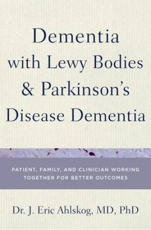 Dementia With Lewy Bodies and Parkinson's Disease Dementia by J. Eric Ahlskog
