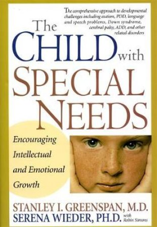The Child With Special Needs by Stanley I. Greenspan & Serena Wieder & Robin Simons