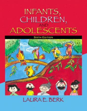 Infants, Children, and Adolescents by Laura E. Berk