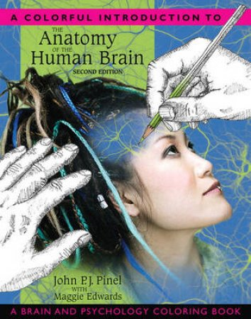 A Colorful Introduction to the Anatomy of the Human Brain Coloring Book by John P. J. Pinel & Maggie E. Edwards