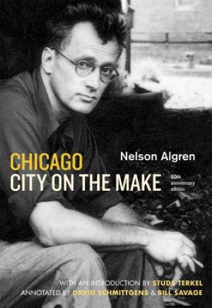 Chicago by Nelson Algren & Studs Terkel & David Schmittgens & Bill Savage