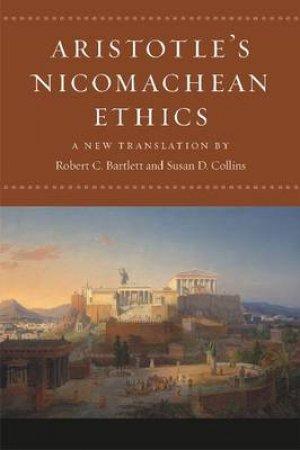 Aristotle's Nicomachean Ethics by Aristotle & Robert C. Bartlett & Susan D. Collins