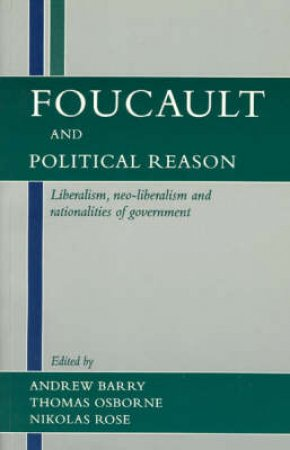 Foucault and Political Reason by Andrew Barry & Thomas Osborne & Nikolas Rose