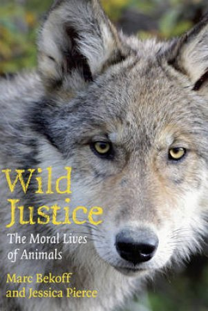 Wild Justice by Marc Bekoff & Jessica Pierce