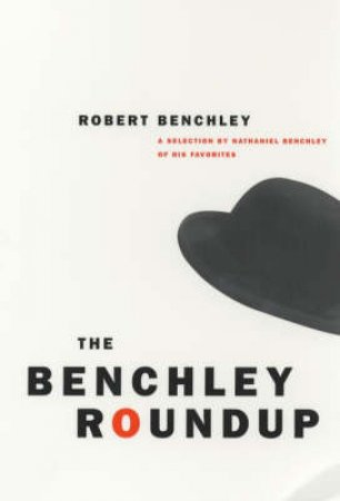 The Benchley Roundup by Robert Benchley & Nathaniel Benchley