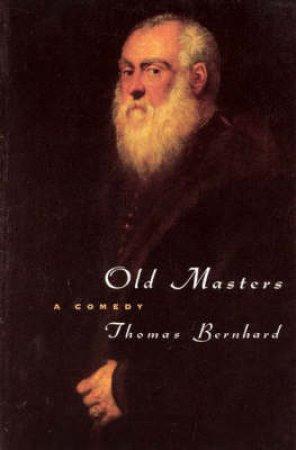Old Masters by Thomas Bernhard & Ewald Osers
