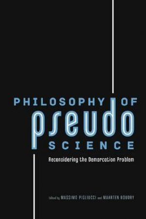 Philosophy of Pseudoscience by Massimo Pigliucci & Maarten Boudry